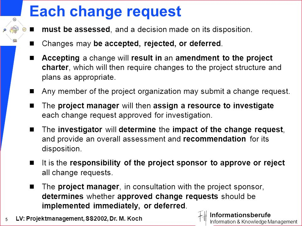 Each change request must be assessed, and a decision made on its disposition. Changes may be accepted, rejected, or deferred.