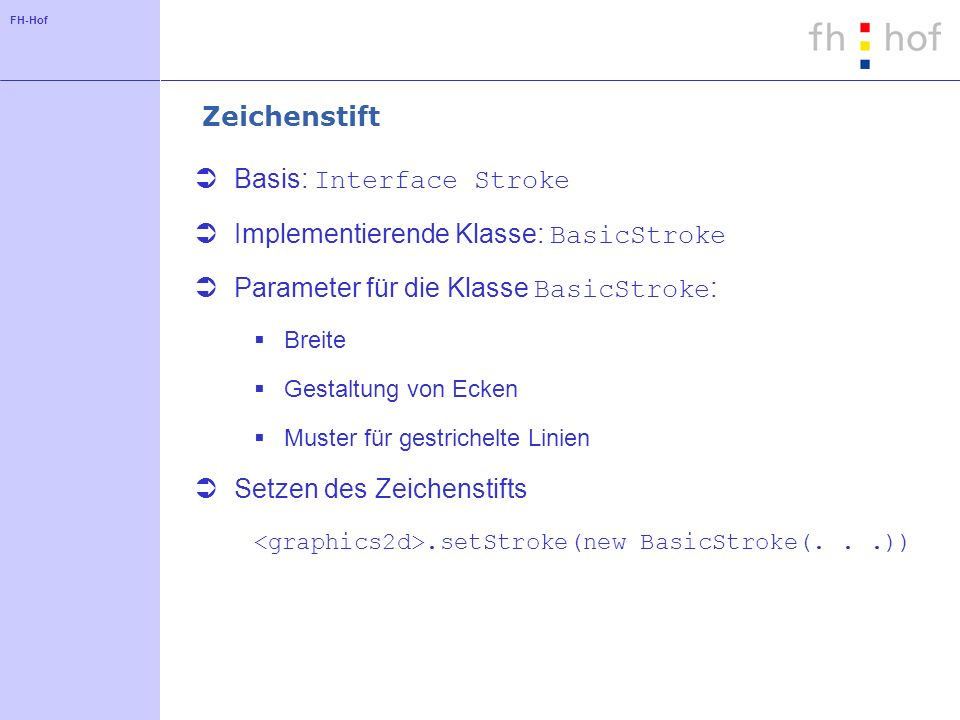 Basis: Interface Stroke Implementierende Klasse: BasicStroke