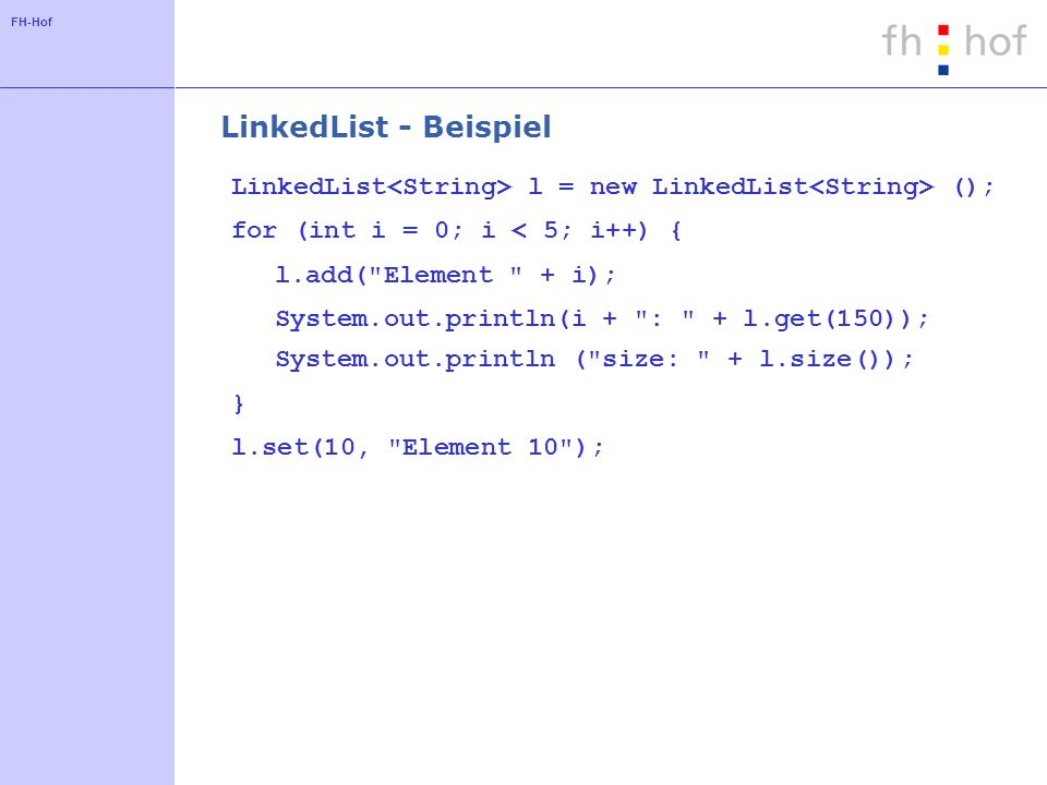LinkedList - Beispiel LinkedList<String> l = new LinkedList<String> (); for (int i = 0; i < 5; i++) {