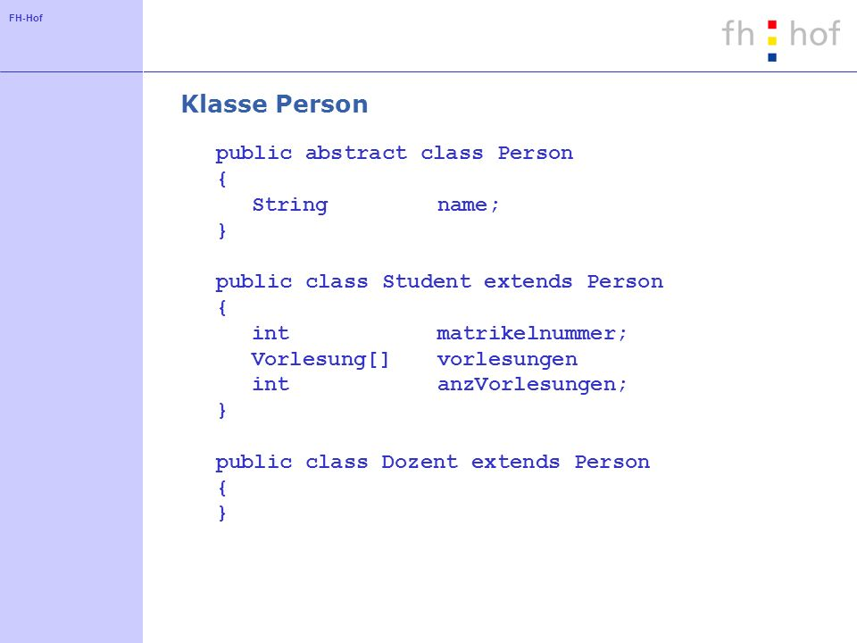 Klasse Person public abstract class Person { String name; }