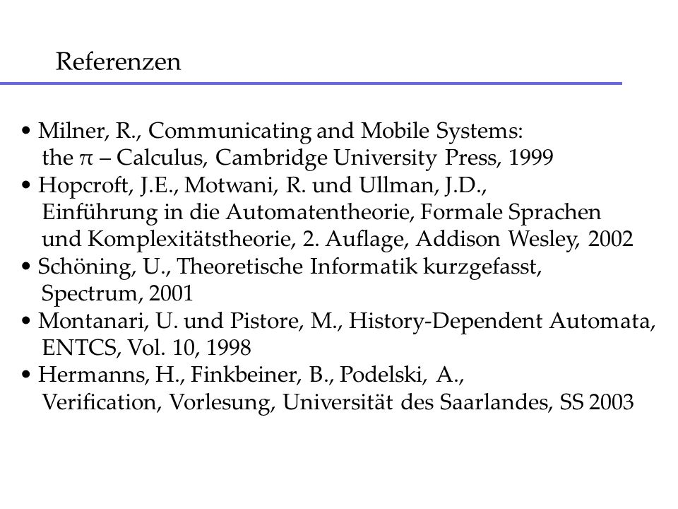 Referenzen Milner, R., Communicating and Mobile Systems: