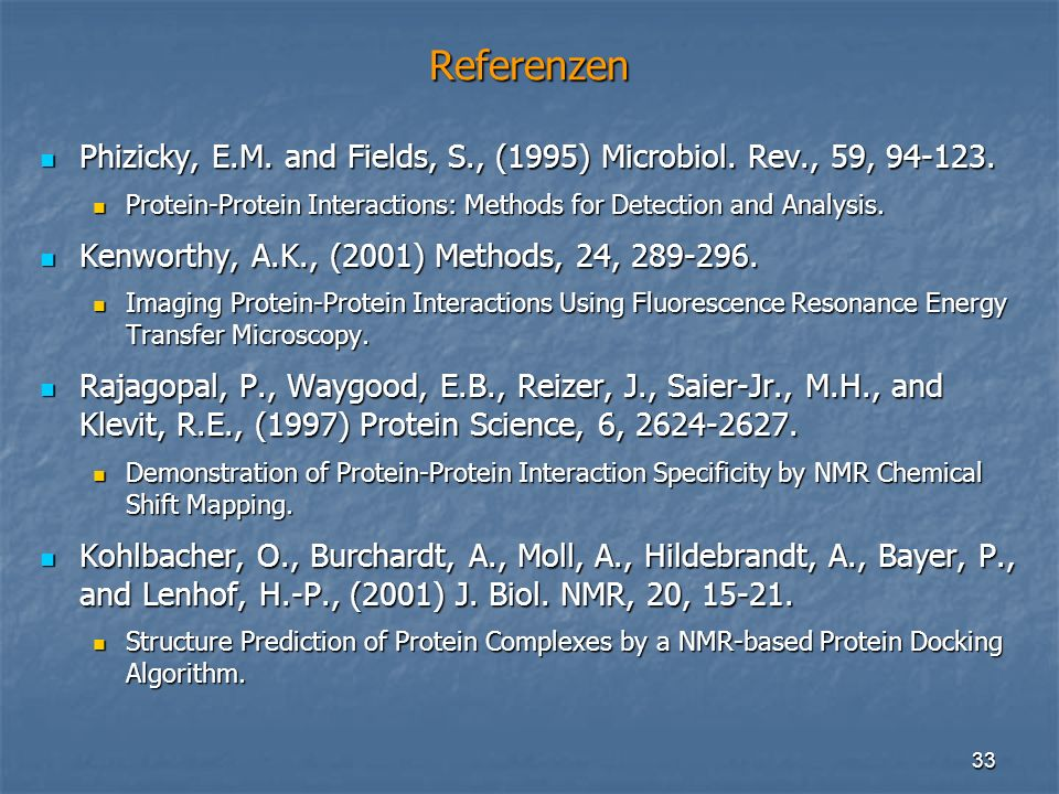 Referenzen Phizicky, E.M. and Fields, S., (1995) Microbiol. Rev., 59, 94-123. Protein-Protein Interactions: Methods for Detection and Analysis.