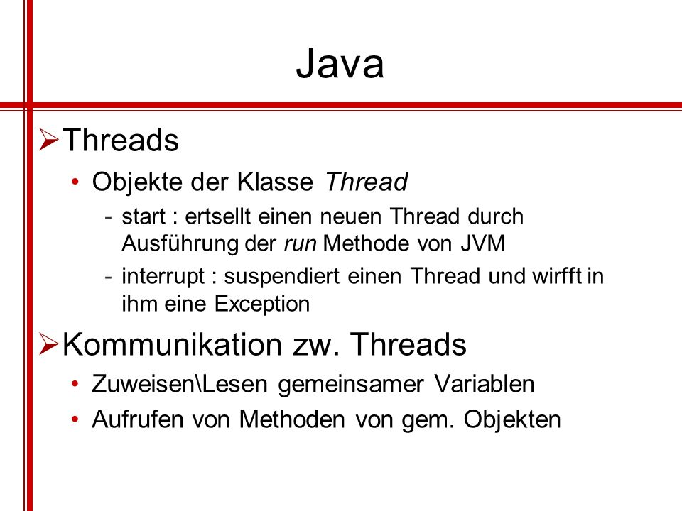 Java Threads Kommunikation zw. Threads Objekte der Klasse Thread