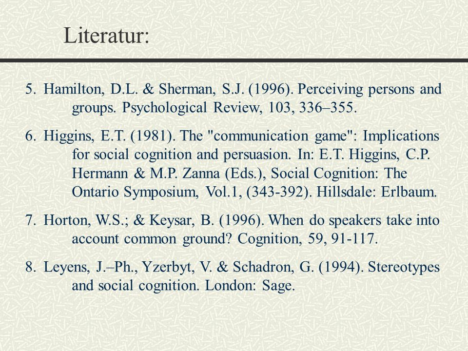 Literatur: Hamilton, D.L. & Sherman, S.J. (1996). Perceiving persons and groups. Psychological Review, 103, 336–355.