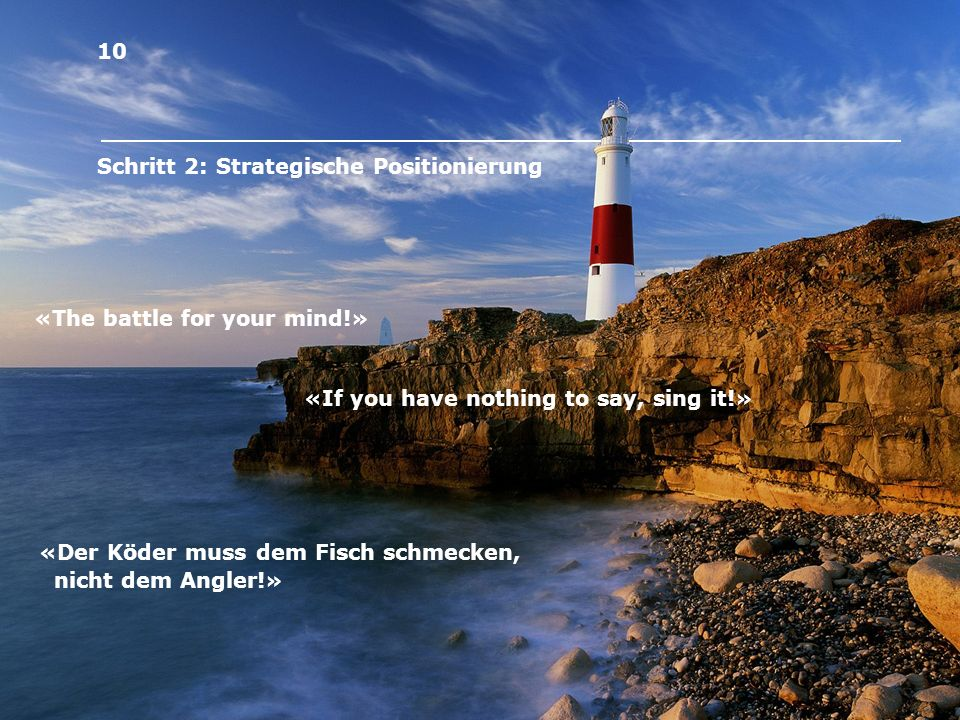 10 Schritt 2: Strategische Positionierung. «The battle for your mind!» «If you have nothing to say, sing it!»