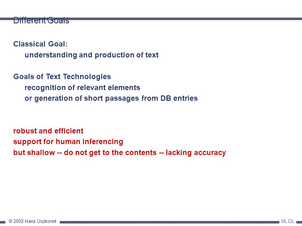 Different Goals Classical Goal: understanding and production of text