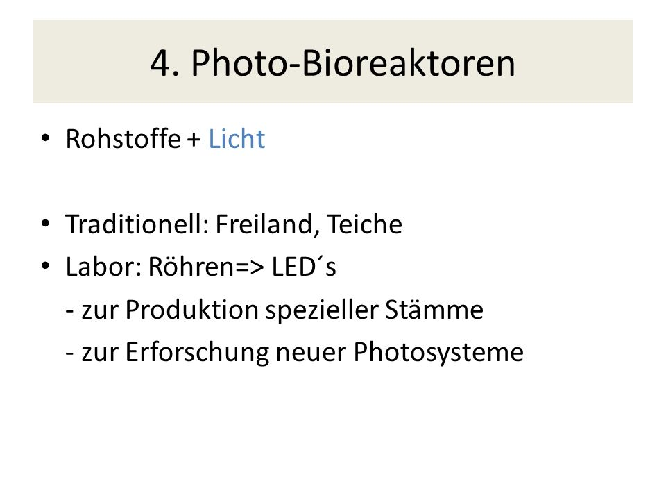 4. Photo-Bioreaktoren Rohstoffe + Licht Traditionell: Freiland, Teiche
