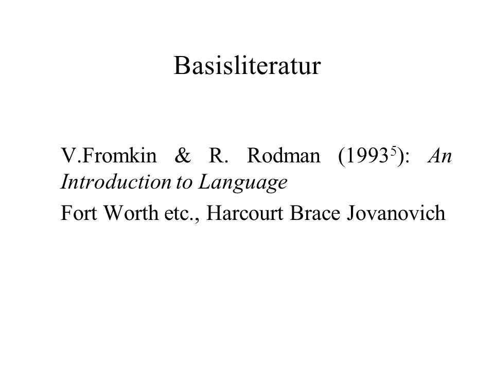 Basisliteratur V.Fromkin & R. Rodman (19935): An Introduction to Language.