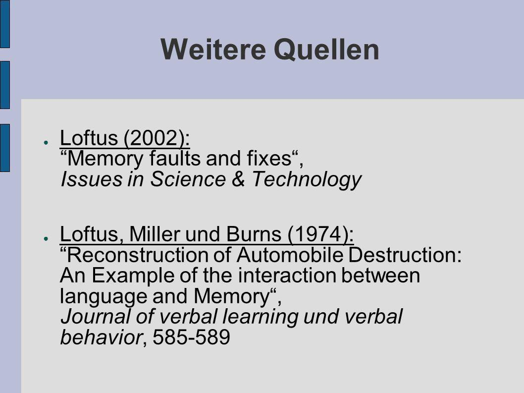 Weitere Quellen Loftus (2002): Memory faults and fixes ,