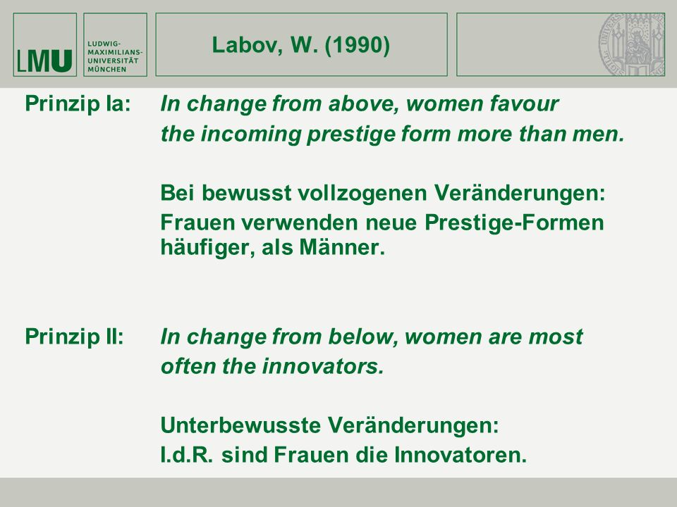 Labov, W. (1990) Prinzip Ia: In change from above, women favour. the incoming prestige form more than men.