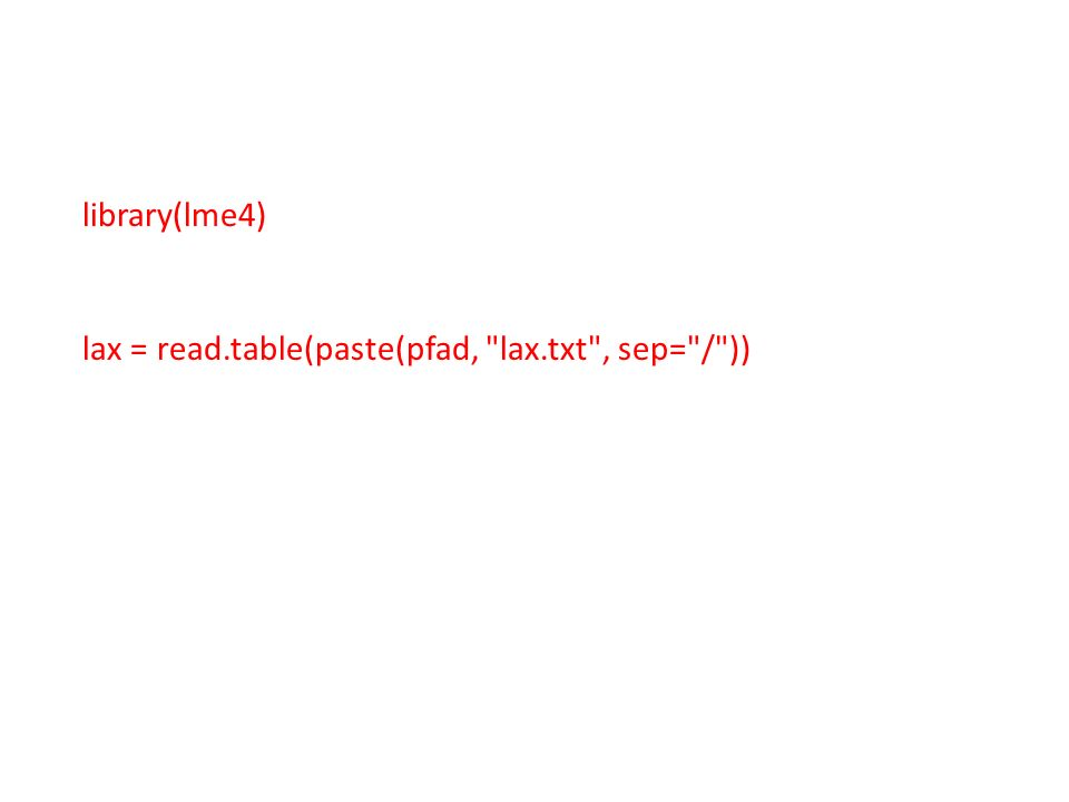 library(lme4) lax = read.table(paste(pfad, lax.txt , sep= / ))