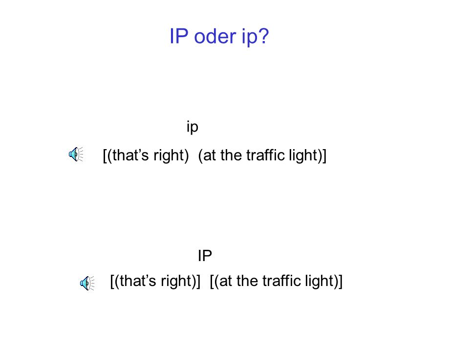 IP oder ip ip [(that's right) (at the traffic light)] IP