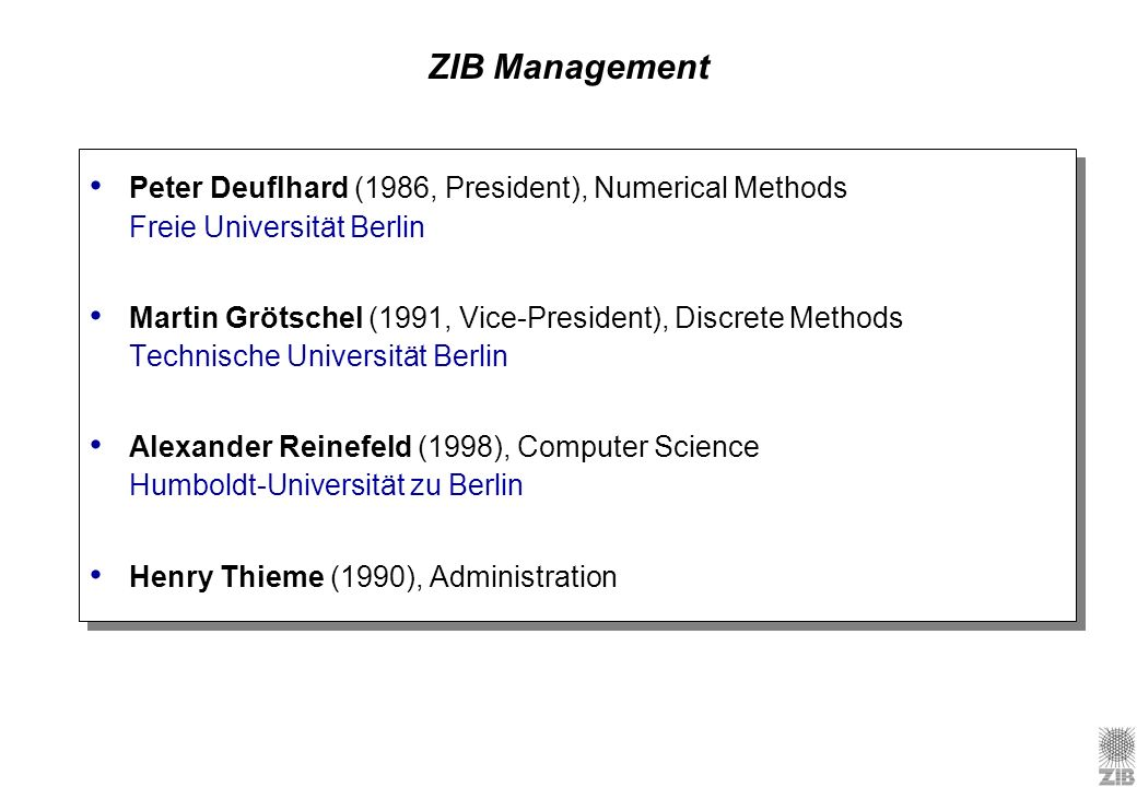 ZIB Management Peter Deuflhard (1986, President), Numerical Methods Freie Universität Berlin.