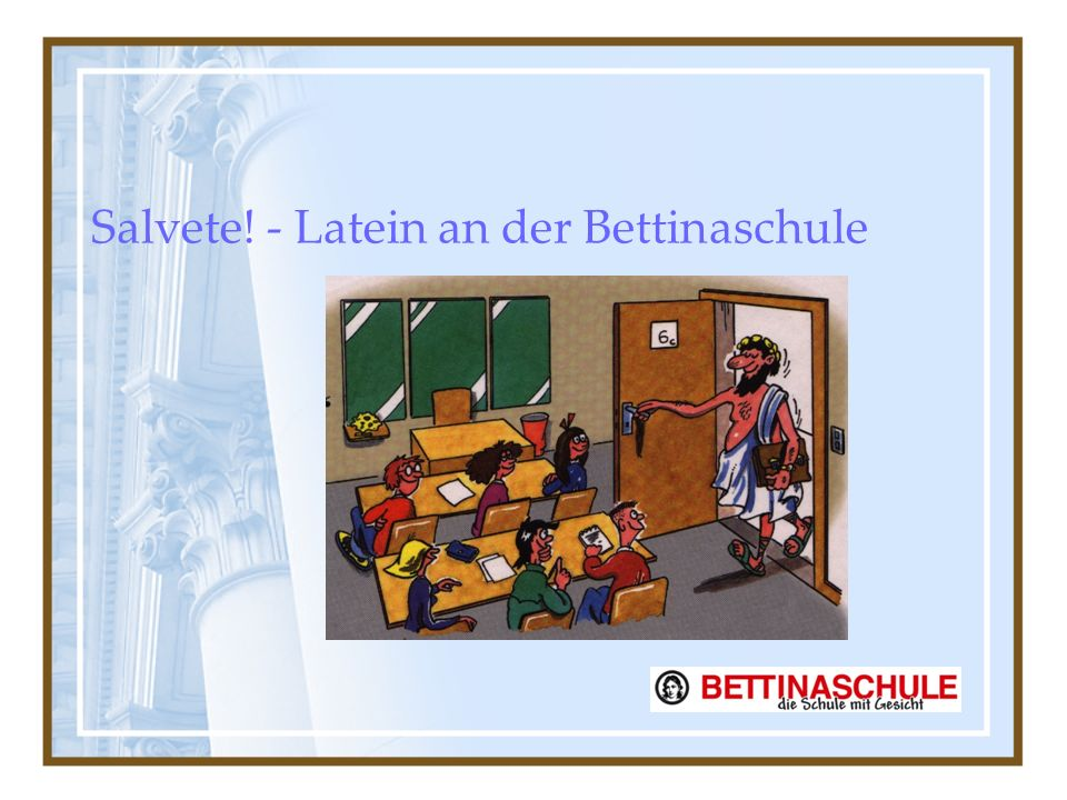 Salvete! - Latein an der Bettinaschule