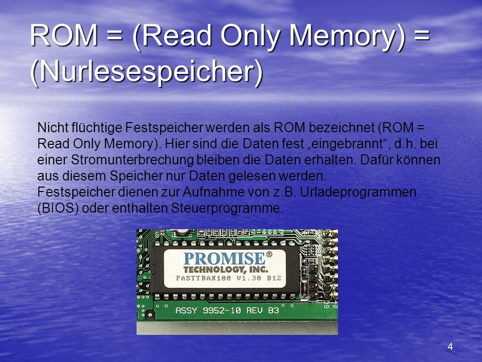 ROM = (Read Only Memory) = (Nurlesespeicher)