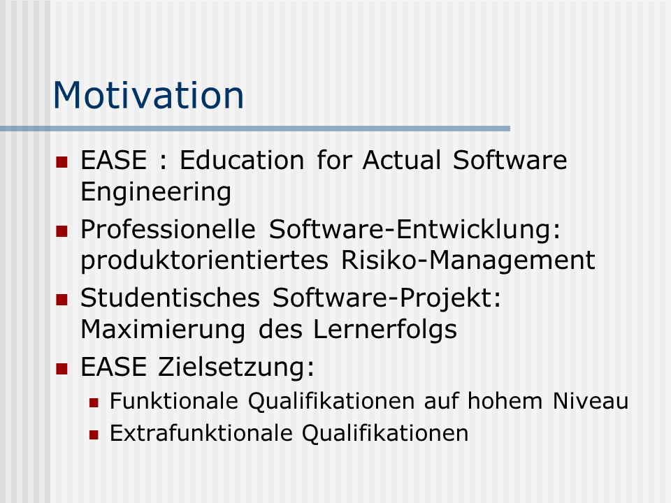 Motivation EASE : Education for Actual Software Engineering