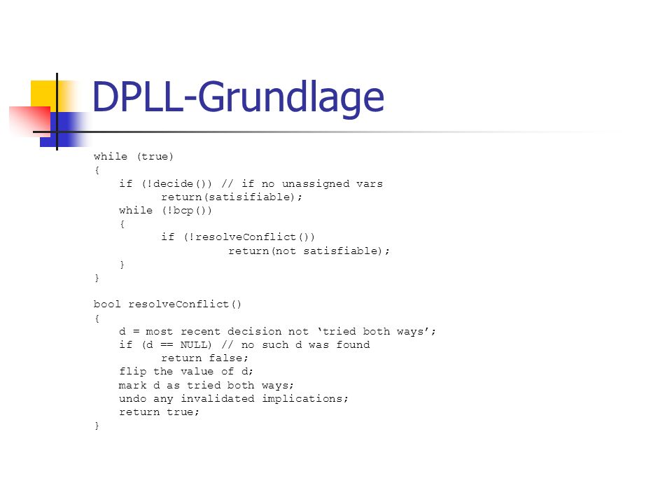 DPLL-Grundlage while (true) { if (!decide()) // if no unassigned vars