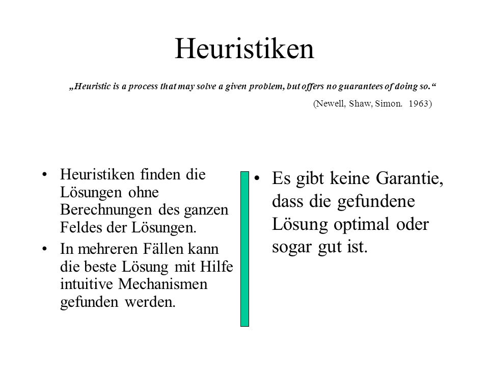 "Heuristiken ""Heuristic is a process that may solve a given problem, but offers no guarantees of doing so."