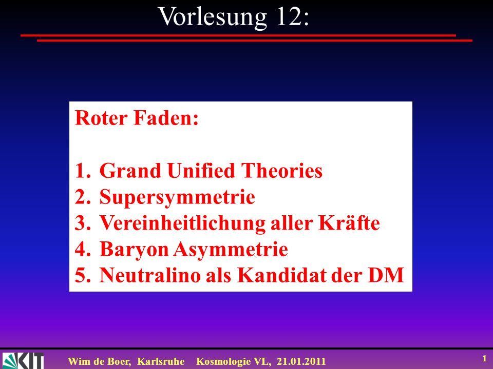 Vorlesung 12: Roter Faden: Grand Unified Theories Supersymmetrie