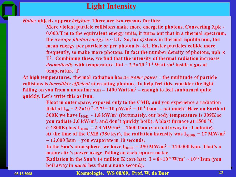 Light Intensity Hotter objects appear brighter. There are two reasons for this: