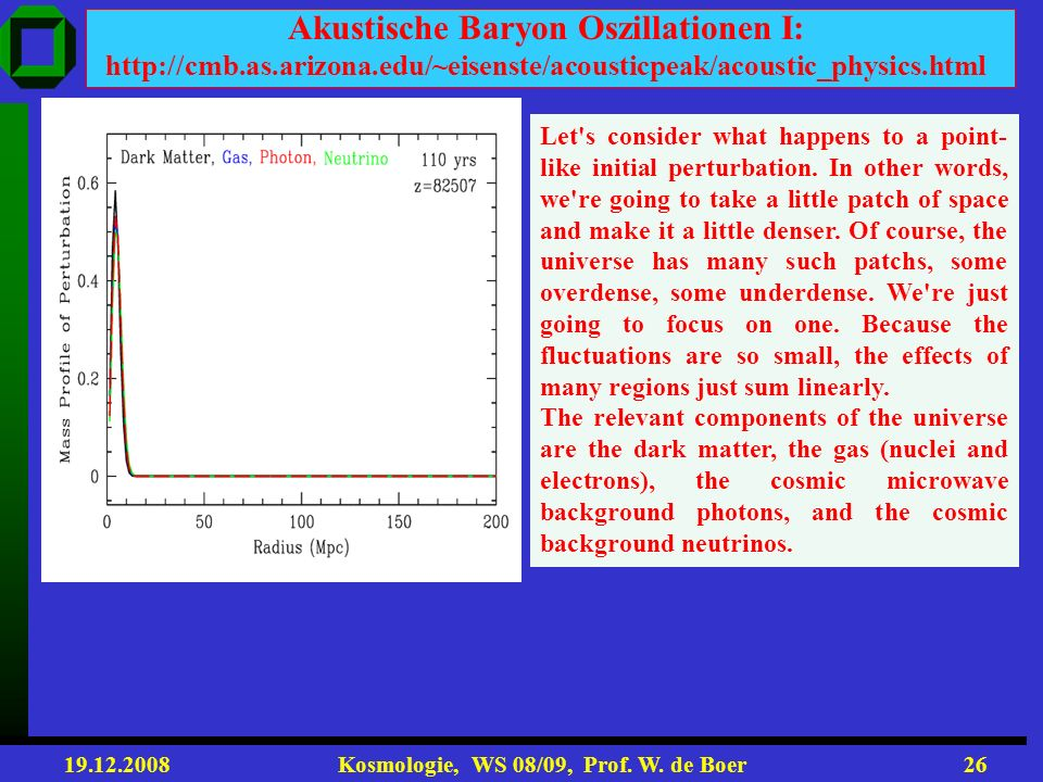 Akustische Baryon Oszillationen I: http://cmb. as. arizona