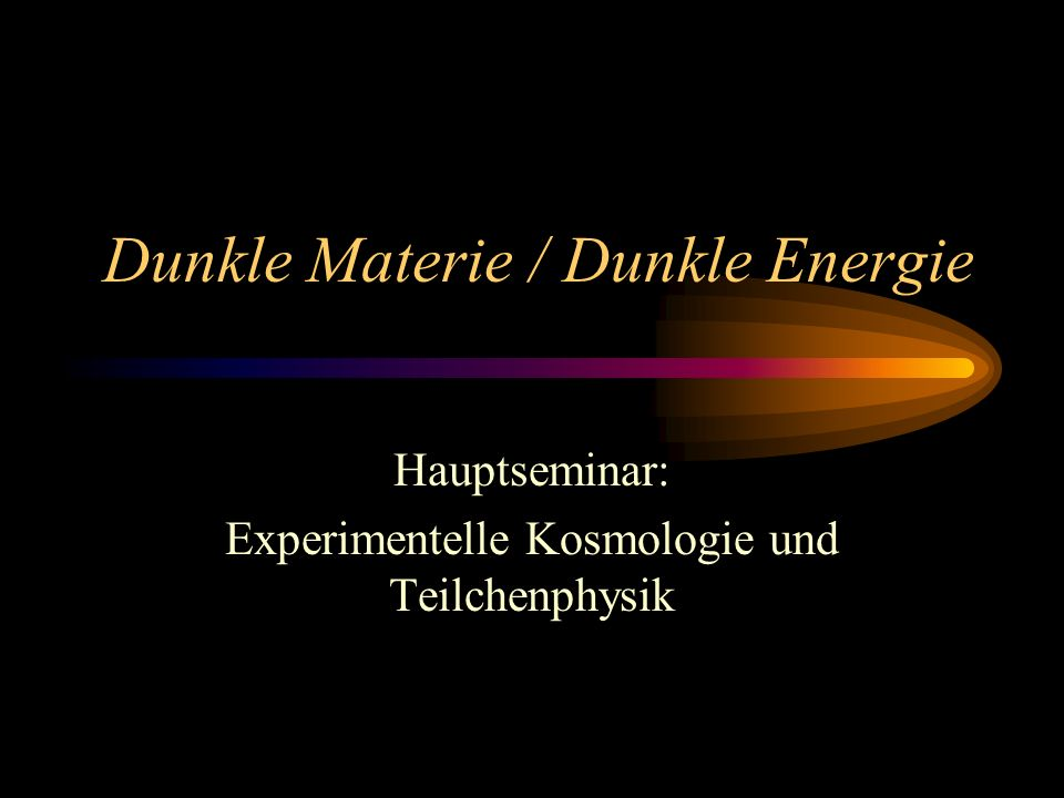 Dunkle Materie / Dunkle Energie