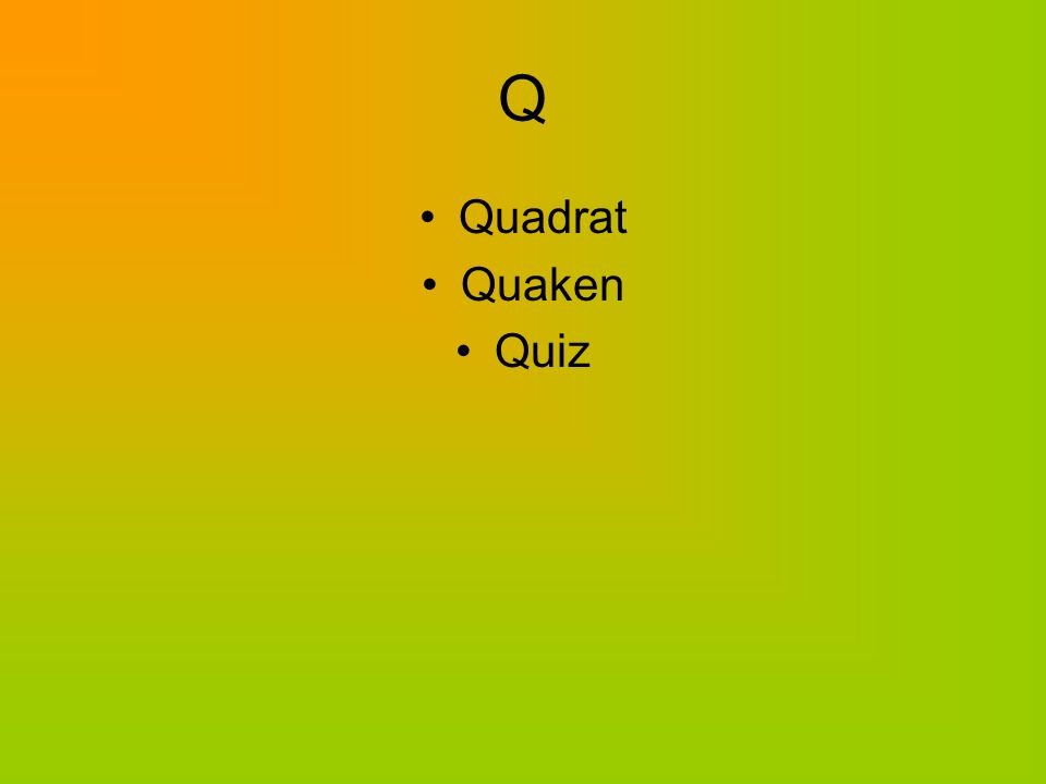 Q Quadrat Quaken Quiz
