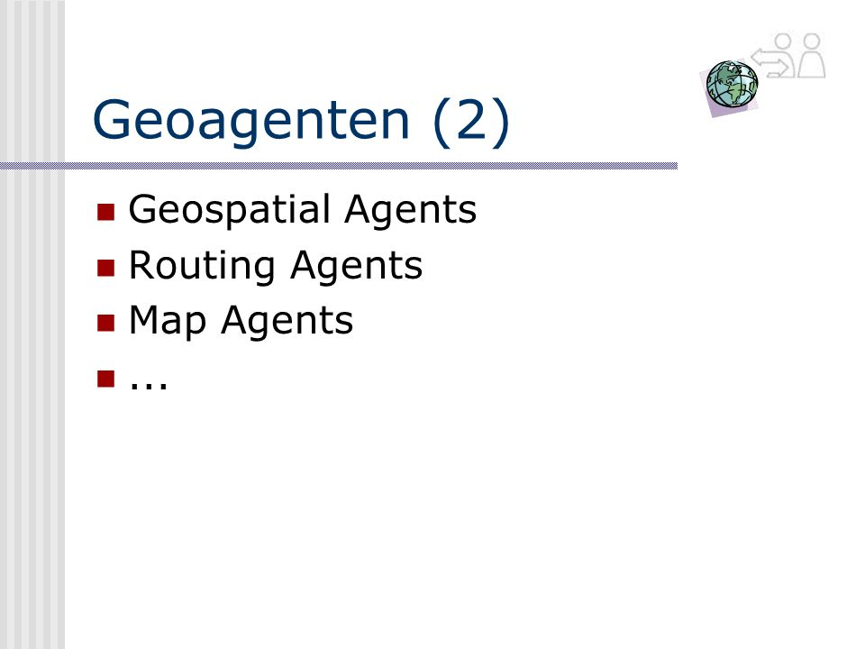Geoagenten (2) Geospatial Agents Routing Agents Map Agents ...