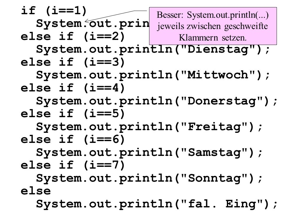if (i==1) System. out. println( Montag ); else if (i==2) System. out