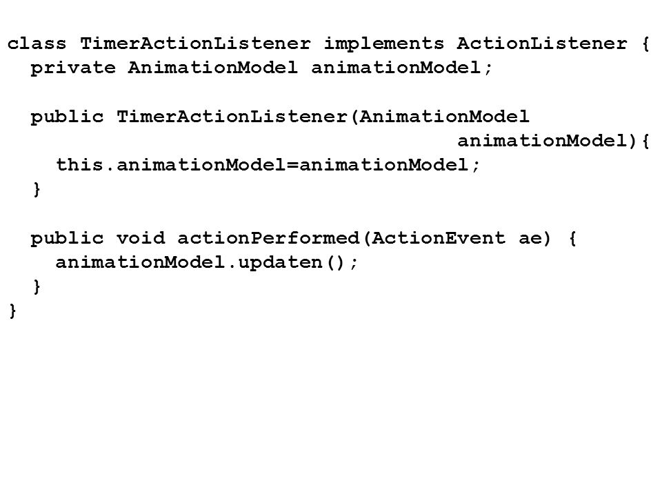 class TimerActionListener implements ActionListener {