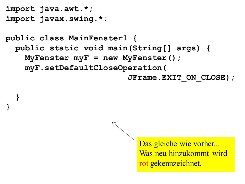 import java.awt.*; import javax.swing.*; public class MainFenster1 { public static void main(String[] args) {