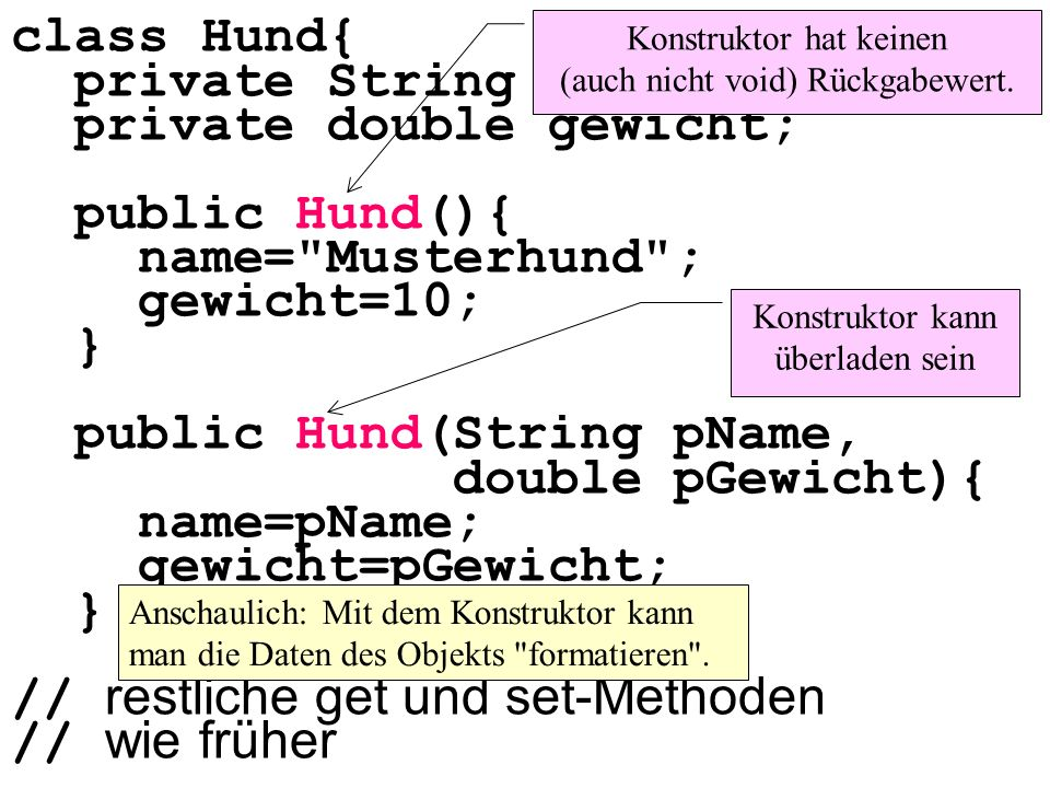 private double gewicht; public Hund(){ name= Musterhund ; gewicht=10;