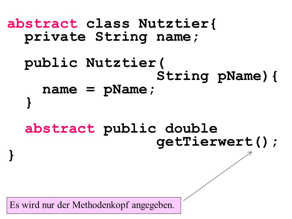 abstract class Nutztier{ private String name; public Nutztier(