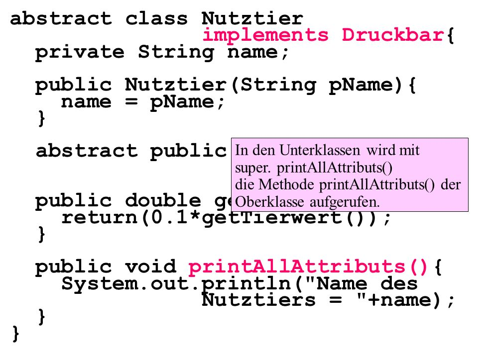 abstract class Nutztier implements Druckbar{ private String name;