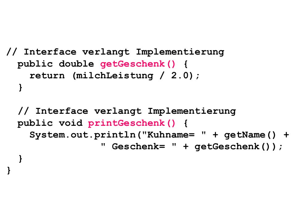 // Interface verlangt Implementierung