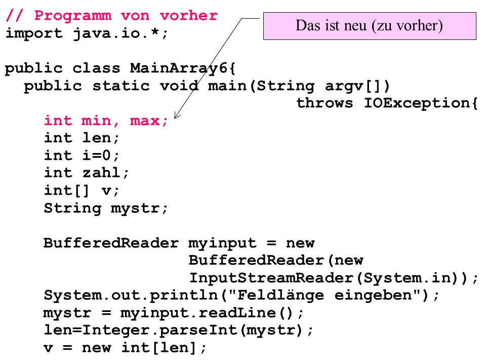 // Programm von vorher import java.io.*; public class MainArray6{ public static void main(String argv[])