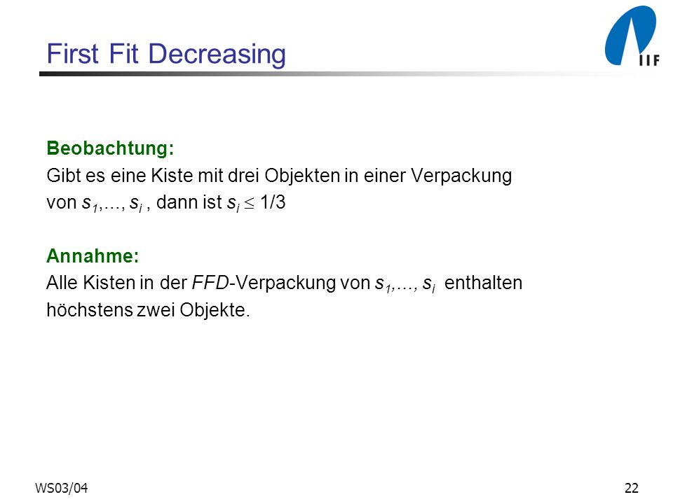 First Fit Decreasing Beobachtung: