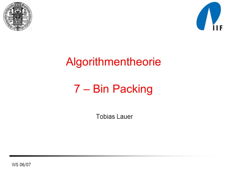 Algorithmentheorie 7 – Bin Packing