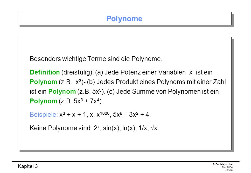 Polynome Besonders wichtige Terme sind die Polynome.