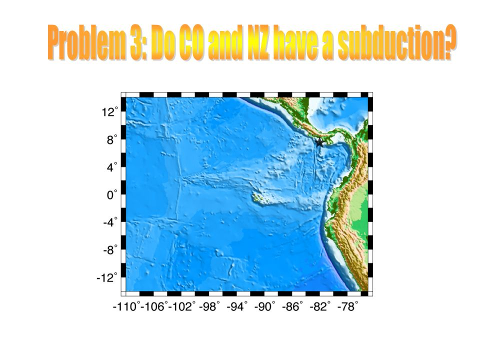 Problem 3: Do CO and NZ have a subduction