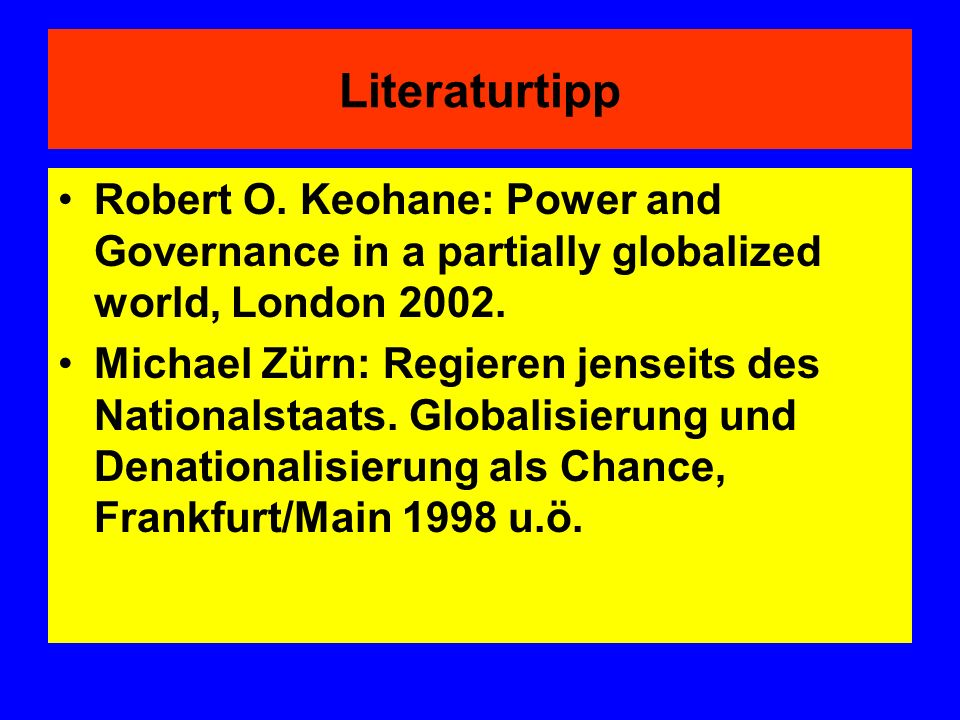 Literaturtipp Robert O. Keohane: Power and Governance in a partially globalized world, London 2002.