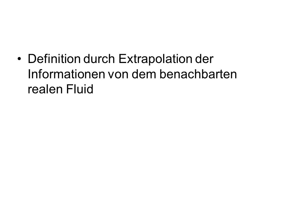 Definition durch Extrapolation der Informationen von dem benachbarten realen Fluid