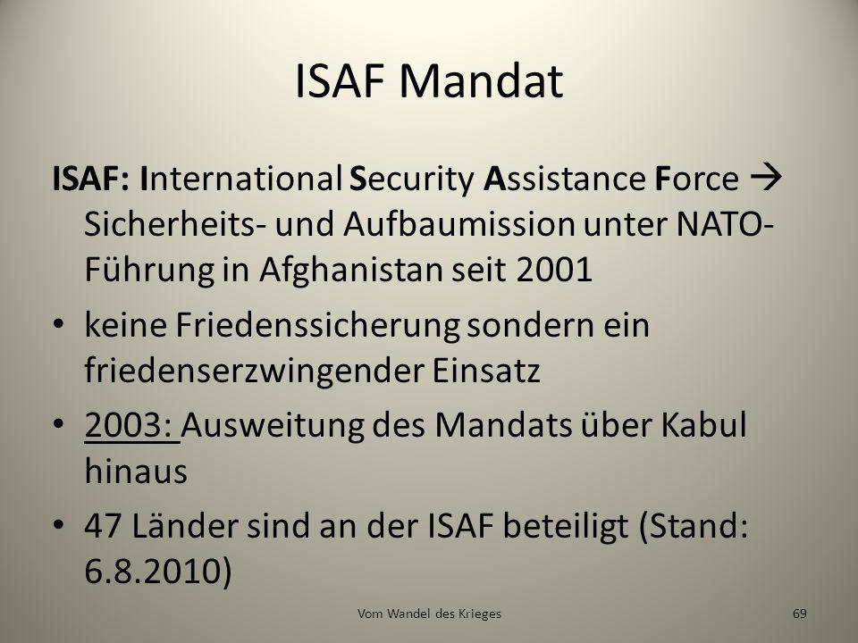 ISAF Mandat ISAF: International Security Assistance Force  Sicherheits- und Aufbaumission unter NATO-Führung in Afghanistan seit
