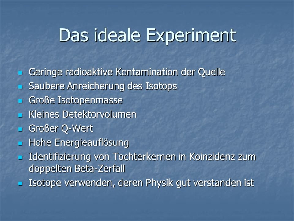 Das ideale Experiment Geringe radioaktive Kontamination der Quelle