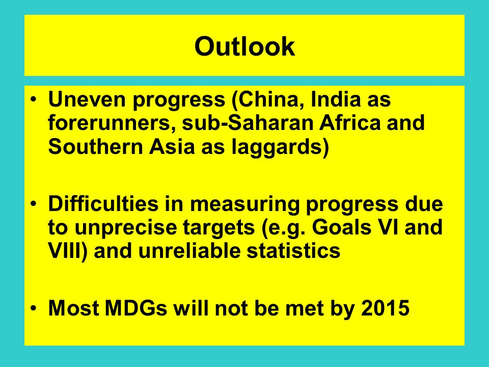 Outlook Uneven progress (China, India as forerunners, sub-Saharan Africa and Southern Asia as laggards)