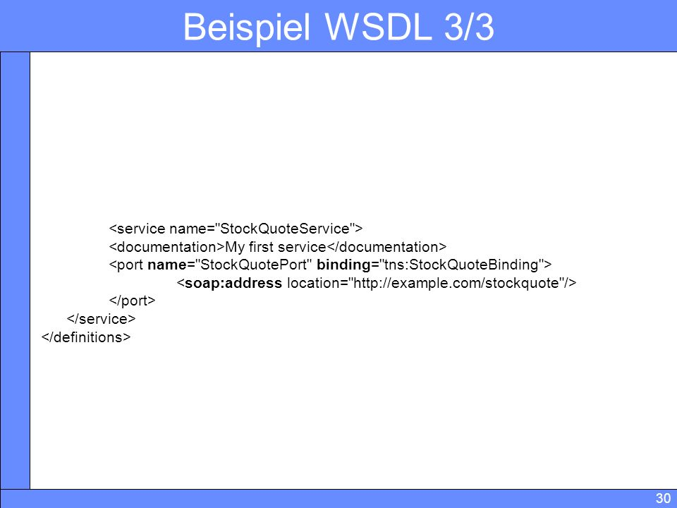 Beispiel WSDL 3/3 <service name= StockQuoteService >