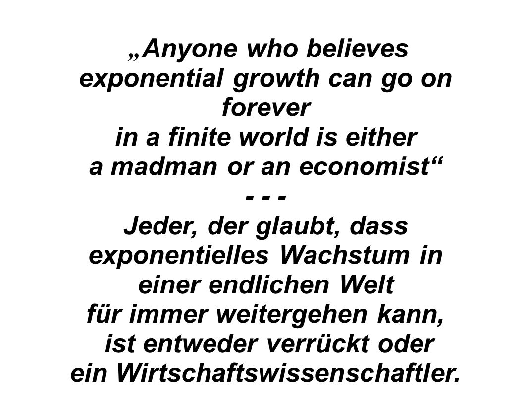 """Anyone who believes exponential growth can go on forever"