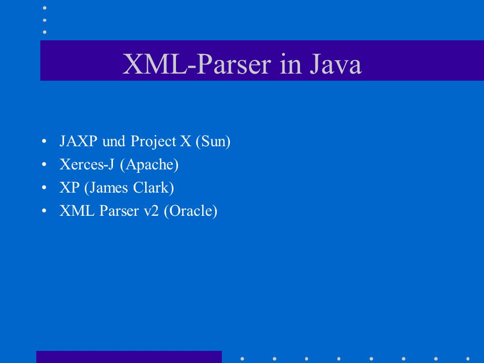 XML-Parser in Java JAXP und Project X (Sun) Xerces-J (Apache)