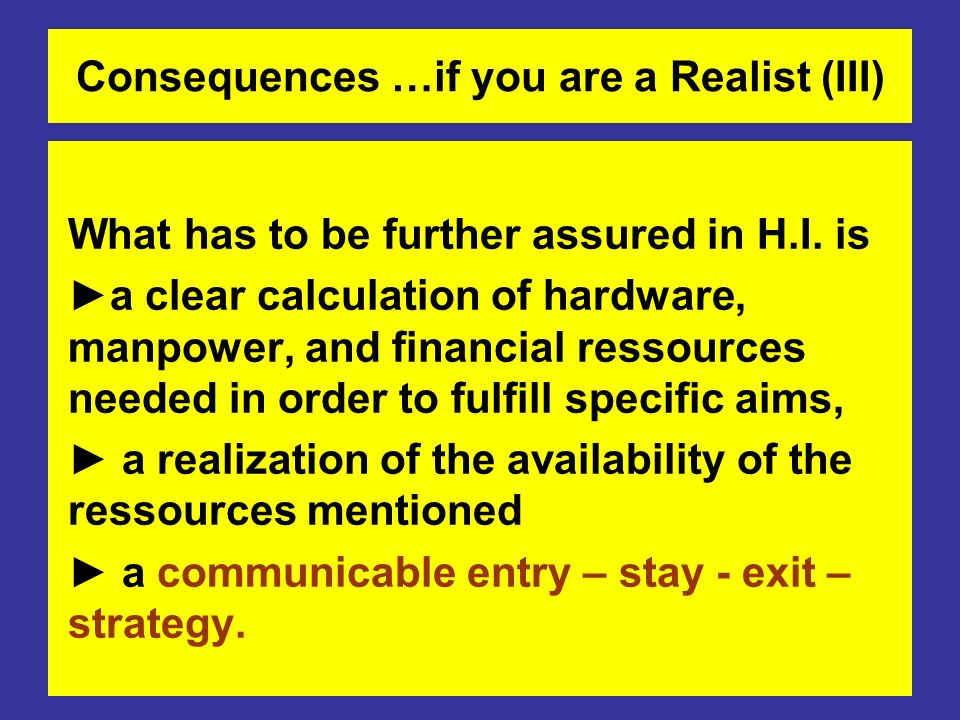 Consequences …if you are a Realist (III)