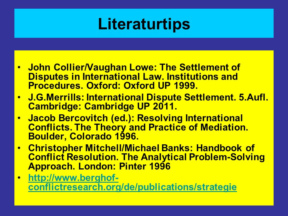 Literaturtips John Collier/Vaughan Lowe: The Settlement of Disputes in International Law. Institutions and Procedures. Oxford: Oxford UP 1999.